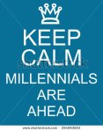 stock-photo-keep-calm-millennials-are-ahead-blue-sign-making-a-great-concept-294993893 (1) millennial