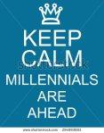 stock-photo-keep-calm-millennials-are-ahead-blue-sign-making-a-great-concept-294993893 (1) millennial
