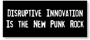 Disruptive-Innovation-is-the-New-Punk-Rock